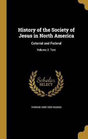 History of the Society of Jesus in North America af Thomas 1849-1939 Hughes