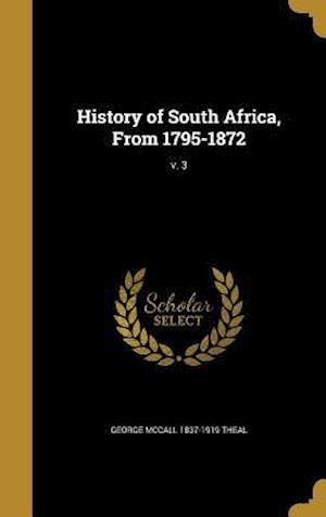 History of South Africa, from 1795-1872; V. 3 af George McCall 1837-1919 Theal