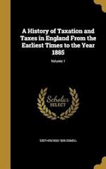 A History of Taxation and Taxes in England from the Earliest Times to the Year 1885; Volume 1 af Stephen 1833-1898 Dowell