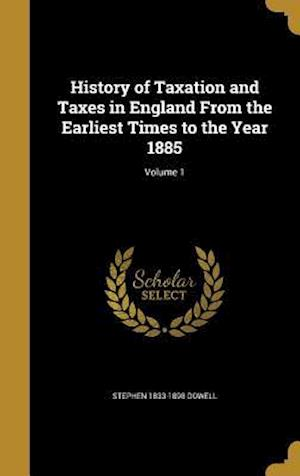 History of Taxation and Taxes in England from the Earliest Times to the Year 1885; Volume 1 af Stephen 1833-1898 Dowell