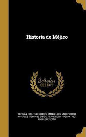Historia de Mejico af Manuel Del Mar, Hernan 1485-1547 Cortes, Robert Charles 1799-1832 Sands