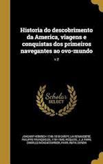 Historia Do Descobrimento Da America, Viagens E Conquistas DOS Primeiros Navegantes Ao Ovo-Mundo; V.2 af Joachim Heinrich 1746-1818 Campe