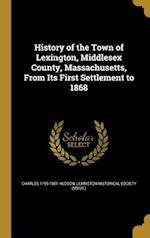History of the Town of Lexington, Middlesex County, Massachusetts, from Its First Settlement to 1868 af Charles 1795-1881 Hudson