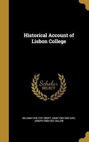 Historical Account of Lisbon College af Joseph 1850-1921 Gillow, William 1678-1727 Croft, John 1760-1851 Kirk
