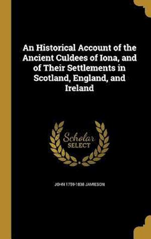 An Historical Account of the Ancient Culdees of Iona, and of Their Settlements in Scotland, England, and Ireland af John 1759-1838 Jamieson
