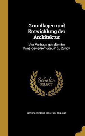 Grundlagen Und Entwicklung Der Architektur af Hendrik Petrus 1856-1934 Berlage