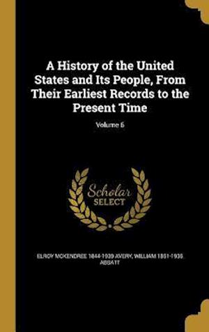 A History of the United States and Its People, from Their Earliest Records to the Present Time; Volume 6 af William 1851-1935 Abbatt, Elroy McKendree 1844-1939 Avery