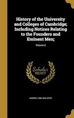 History of the University and Colleges of Cambridge; Including Notices Relating to the Founders and Eminent Men;; Volume 2 af George 1755-1841 Dyer