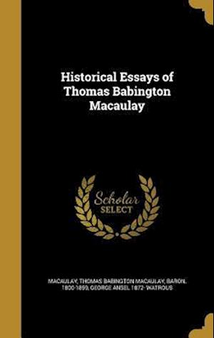 Historical Essays of Thomas Babington Macaulay af George Ansel 1872- Watrous