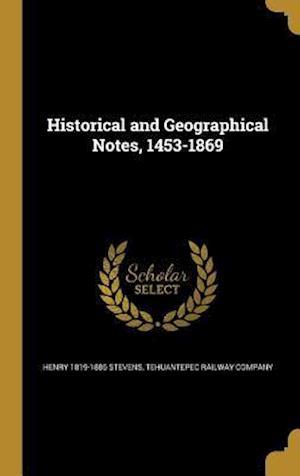 Historical and Geographical Notes, 1453-1869 af Henry 1819-1886 Stevens