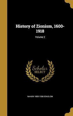History of Zionism, 1600-1918; Volume 2 af Nahum 1859-1936 Sokolow