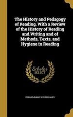 The History and Pedagogy of Reading. with a Review of the History of Reading and Writing and of Methods, Texts, and Hygiene in Reading af Edmund Burke 1870-1913 Huey