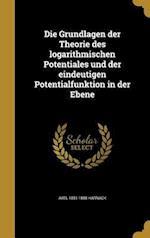 Die Grundlagen Der Theorie Des Logarithmischen Potentiales Und Der Eindeutigen Potentialfunktion in Der Ebene af Axel 1851-1888 Harnack