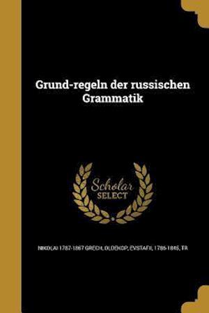 Grund-Regeln Der Russischen Grammatik af Nikolai 1787-1867 Grech