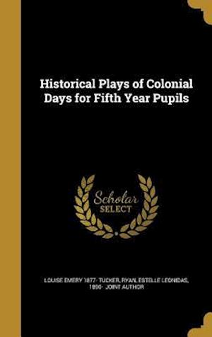 Historical Plays of Colonial Days for Fifth Year Pupils af Louise Emery 1877- Tucker