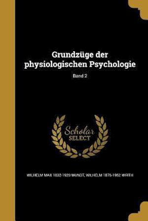 Grundzuge Der Physiologischen Psychologie; Band 2 af Wilhelm Max 1832-1920 Wundt, Wilhelm 1876-1952 Wirth