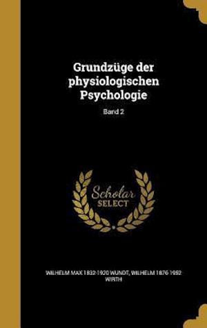 Grundzuge Der Physiologischen Psychologie; Band 2 af Wilhelm 1876-1952 Wirth, Wilhelm Max 1832-1920 Wundt