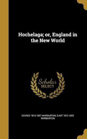 Hochelaga; Or, England in the New World af Eliot 1810-1852 Warburton, George 1816-1857 Warburton