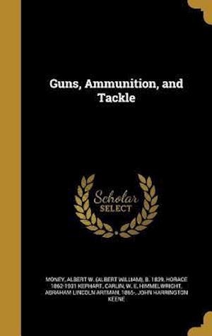 Guns, Ammunition, and Tackle af Horace 1862-1931 Kephart