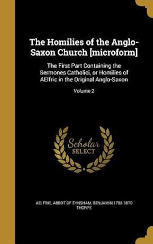 The Homilies of the Anglo-Saxon Church [Microform] af Benjamin 1782-1870 Thorpe
