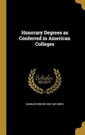 Honorary Degrees as Conferred in American Colleges af Charles Forster 1852-1931 Smith