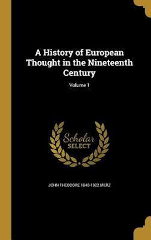 A History of European Thought in the Nineteenth Century; Volume 1 af John Theodore 1840-1922 Merz
