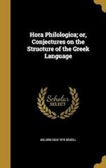 Hora Philologica; Or, Conjectures on the Structure of the Greek Language af William 1804-1874 Sewell