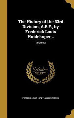 The History of the 33rd Division, A.E.F., by Frederick Louis Huidekoper ..; Volume 2 af Frederic Louis 1874-1940 Huidekoper