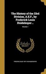 The History of the 33rd Division, A.E.F., by Frederick Louis Huidekoper ..; Volume 1 af Frederic Louis 1874-1940 Huidekoper