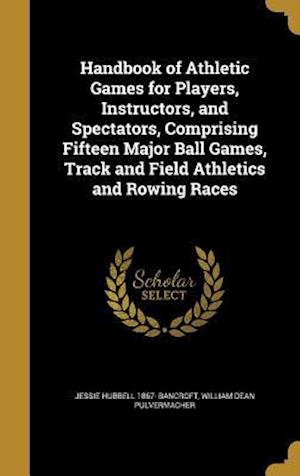 Handbook of Athletic Games for Players, Instructors, and Spectators, Comprising Fifteen Major Ball Games, Track and Field Athletics and Rowing Races af William Dean Pulvermacher, Jessie Hubbell 1867- Bancroft