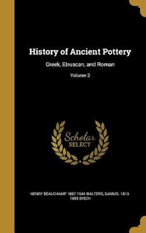 History of Ancient Pottery af Samuel 1813-1885 Birch, Henry Beauchamp 1867-1944 Walters