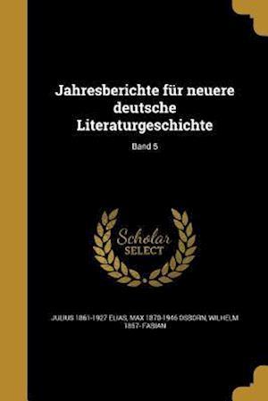 Jahresberichte Fur Neuere Deutsche Literaturgeschichte; Band 5 af Julius 1861-1927 Elias, Wilhelm 1857- Fabian, Max 1870-1946 Osborn