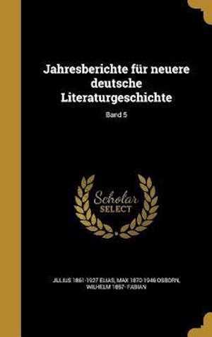 Jahresberichte Fur Neuere Deutsche Literaturgeschichte; Band 5 af Max 1870-1946 Osborn, Wilhelm 1857- Fabian, Julius 1861-1927 Elias