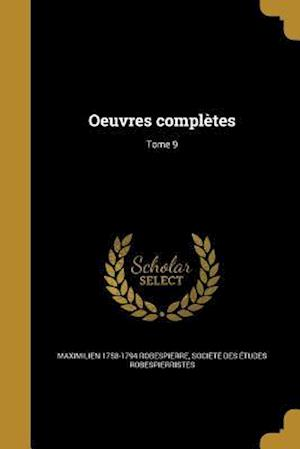 Oeuvres Completes; Tome 9 af Maximilien 1758-1794 Robespierre