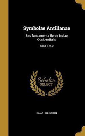 Symbolae Antillanae af Ignaz 1848- Urban