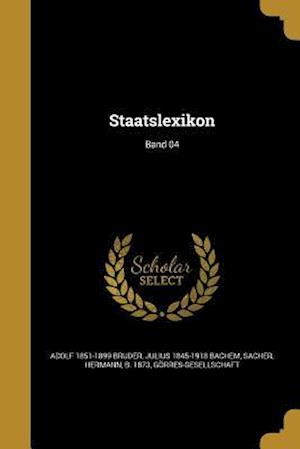 Staatslexikon; Band 04 af Julius 1845-1918 Bachem, Adolf 1851-1899 Bruder