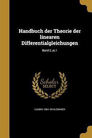 Handbuch Der Theorie Der Linearen Differentialgleichungen; Band 2, PT.1 af Ludwig 1864- Schlesinger