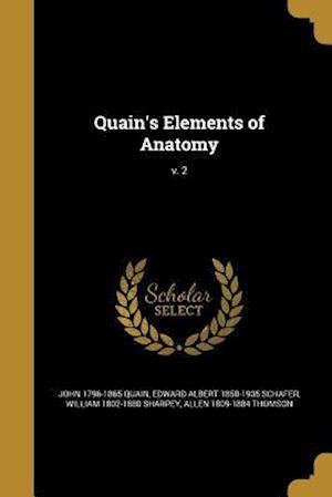 Quain's Elements of Anatomy; V. 2 af John 1796-1865 Quain, William 1802-1880 Sharpey, Edward Albert 1850-1935 Schafer