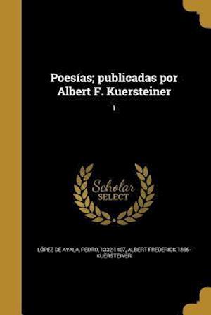 Poesias; Publicadas Por Albert F. Kuersteiner; 1 af Albert Frederick 1865- Kuersteiner