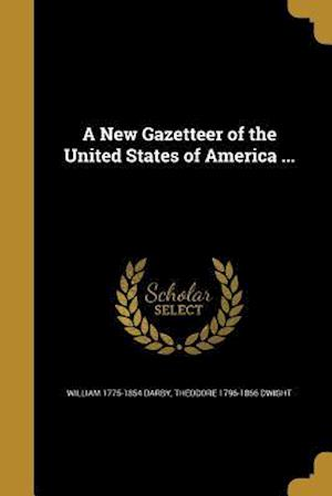 A New Gazetteer of the United States of America ... af William 1775-1854 Darby, Theodore 1796-1866 Dwight