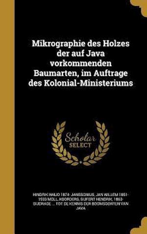 Mikrographie Des Holzes Der Auf Java Vorkommenden Baumarten, Im Auftrage Des Kolonial-Ministeriums af Hindrik Haijo 1874- Janssonius, Jan Willem 1851-1933 Moll