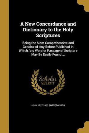 A   New Concordance and Dictionary to the Holy Scriptures af John 1727-1803 Butterworth