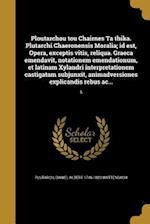 Ploutarchou Tou Chairnes Ta Thika. Plutarchi Chaeronensis Moralia; Id Est, Opera, Exceptis Vitis, Reliqua. Graeca Emendavit, Notationem Emendationum, af Daniel Albert 1746-1820 Wyttenbach