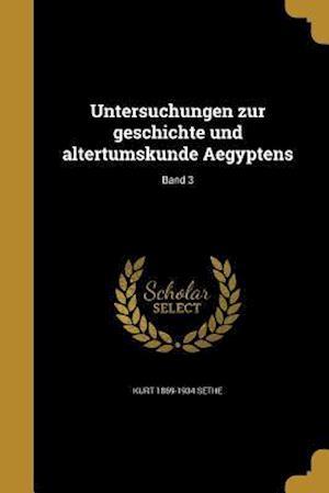 Untersuchungen Zur Geschichte Und Altertumskunde Aegyptens; Band 3 af Kurt 1869-1934 Sethe