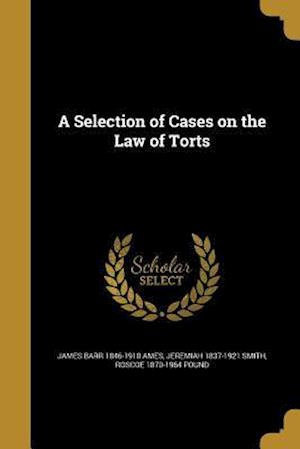 A Selection of Cases on the Law of Torts af James Barr 1846-1910 Ames, Roscoe 1870-1964 Pound, Jeremiah 1837-1921 Smith