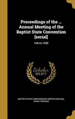 Proceedings of the ... Annual Meeting of the Baptist State Convention [Serial]; Volume 1838 af John I. Pasteur
