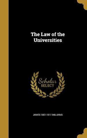 The Law of the Universities af James 1851-1911 Williams