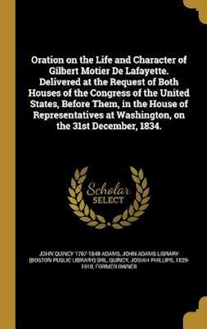 Oration on the Life and Character of Gilbert Motier de Lafayette. Delivered at the Request of Both Houses of the Congress of the United States, Before af John Quincy 1767-1848 Adams