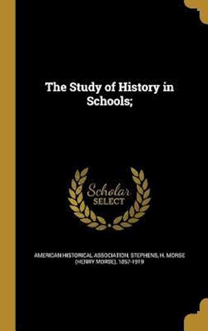 The Study of History in Schools; af Herbert Baxter 1850-1901 Adams, Andrew Cunningham 1861-1947 McLaughlin