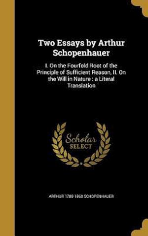 Two Essays by Arthur Schopenhauer af Arthur 1788-1860 Schopenhauer